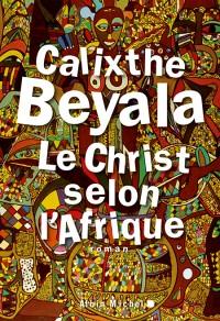 Le Christ selon l'Afrique - Calixthe Beyala
