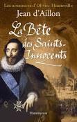 Les aventures d'Olivier Hauteville - La bête des Saints-Innocents - Jean d'Aillon