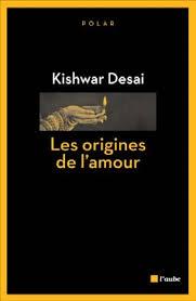 Les origines de l'amour - Kishwar Desai