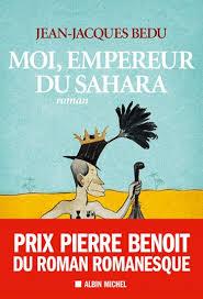 Moi, empereur du Sahara - Jean-Jacques Bedu