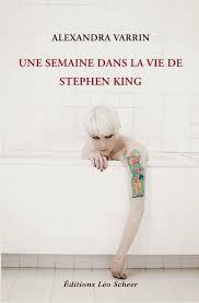 Une semaine dans la vie de Stephen King - Alexandre Varrin