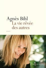 La vie rêvée des autres - Agnès Bihl